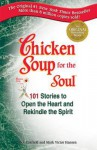 Chicken Soup for the Soul: 101 Stories to Open the Heart and Rekindle the Spirit - Jack Canfield, Mark Hansen