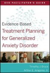 Evidence-Based Treatment Planning for Generalized Anxiety Disorder: DVD Facilitator's Guide - Arthur E. Jongsma Jr., Timothy J. Bruce