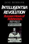 Intelligentsia & Revolution: Russian Views of Bolshevism, 1917-1922 - Jane Burbank