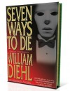 Seven Ways to Die: A Novel - William Diehl, Kenneth Atchity