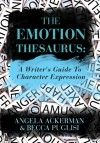 The Emotion Thesaurus: A Writer's Guide to Character Expression - Angela Ackerman, Becca Puglisi