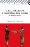 Il dominatore delle tenebre. Il meglio dei racconti - H.P. Lovecraft, Sergio Altieri