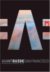 Avant-Guide San Francisco: Insiders Guide to Progressive Culture - Dan Levine