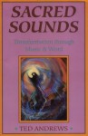 Sacred Sounds: Transformation Through Music and Word - Ted Andrews