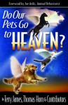 Do Our Pets Go to Heaven? - Terry James, Thomas Horn