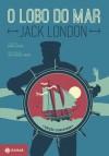 O Lobo do Mar: Edição Comentada - Jack London, Joca Reiners Terron, Daniel Galera, Bruno Costa