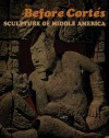 Before Cortés: Sculpture of Middle America - Elizabeth K. Easby, John F. Scott