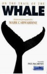 On The Trail Of The Whale - Mark Carwardine