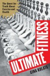 Ultimate Fitness: The Quest for Truth about Health and Exercise - Gina Kolata