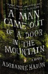 A Man Came Out of a Door in the Mountain - Adrianne Harun