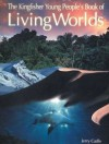 The Kingfisher Young People's Book of Living Worlds - Clive Gifford