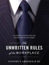 The Unwritten Rules of the Workplace: A Guide to Etiquette and Attire for Businessmen - Clint Greenleaf