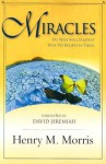 Miracles: Do They Still Happen? Why We Believe Them. - Henry M. Morris