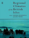Regional Climates of the British Isles - Dennis Wheeler, Mayes Julian