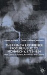 The French Experience From Republic To Monarchy, 1792 1824: New Dawns In Politics, Knowledge, And Culture - David Williams, Mìre Cross, Maire F. Cross