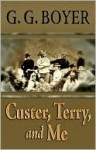 Custer, Terry, and Me - G. Boyer