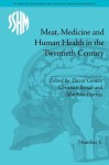Meat, Medicine And Human Health In The Twentieth Century (Studies For The Society For The Social History Of Medicine) - David Cantor, Christian Bonah, Matthias Dorries