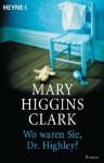 Wo waren Sie, Dr. Highley?: Roman (German Edition) - Mary Higgins Clark