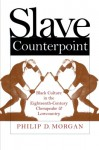 Slave Counterpoint: Black Culture in the Eighteenth-Century Chesapeake and Lowcountry - Philip D. Morgan
