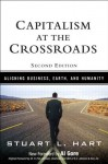 Capitalism at the Crossoads: Aligning Business, Earth, and Humanity (2nd Edition) - Stuart L. Hart, Al Gore