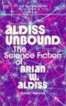 Aldiss Unbound: The Science Fiction of Brian W. Aldiss - Richard Mathews