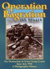 OPERATION BAGRATION: The Destruction of Army Group Centre June-July 1944, A Photographic History - Ian Baxter