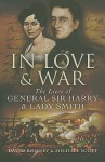 In Love & War: The Lives of General Sir Harry & Lady Smith - David Rooney, Michael Scott