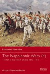 The Napoleonic Wars (4): The Fall of the French Empire 1813-1815 - Gregory Fremont-Barnes