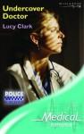 Undercover Doctor - Lucy Clark