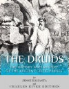 The Druids: The History and Mystery of the Ancient Celtic Priests - Charles River Editors, Jesse Harasta