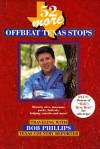 52 More Offbeat Texas Stops: Traveling with Bob Phillips, Texas Country Reporter - Bob Phillips