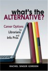 What's the Alternative? Career Options for Librarians and Info Pros - Rachel Singer Gordon