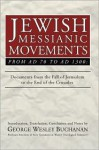 Jewish Messianic Movements from Ad 70 to Ad 1300: Documents from the Fall of Jerusalem to the End of the Crusades - George Wesley Buchanan