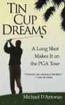 Tin Cup Dreams: A Long Shot Makes It on the PGA Tour - Michael D'Antonio