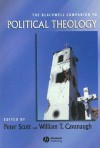 The Blackwell Companion to Political Theology - Peter Scott, William T. Cavanaugh