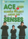 Ace Your Science Project about the Senses: Great Science Fair Ideas - Robert Gardner, Thomas R. Rybolt, Barbara Gardner Conklin, Leah M. Rybolt