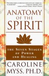 Anatomy Of The Spirit: The Seven Stages Of Power And Healing - Caroline Myss