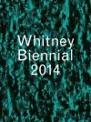 Whitney Biennial 2014 - Stuart Comer, Anthony Elms, Michelle Grabner