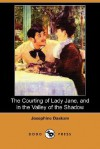 The Courting of Lady Jane, and In the Valley of the Shadow - Josephine Daskam Bacon