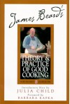 James Beard's Theory and Practice Of Good Cooking - James Beard, José Wilson, Julia Child, Barbara Kafka, Karl Stuecklen
