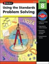 Using the Standards - Problem Solving, Grade 8 - School Specialty Publishing