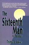 The Sixteenth Man: A Thriller - Thomas Sawyer, Thomas B. Sawyer