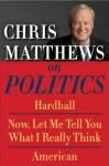 Chris Matthews on Politics E-Book Box Set: Hardball, Now, Let Me Tell You What I Really Think, and American - Chris Matthews