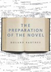 The Preparation of the Novel: Lecture Course and Seminars at the College de France (1978-1979 and 1979-1980) - Roland Barthes, Kate Briggs