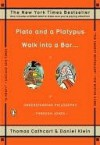 Plato and a Platypus Walk into a Bar: Understanding Philosophy Through Jokes - Thomas Cathcart
