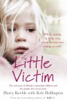 Little Victim: Britain's Vulnerable Children and the Cops Who Rescue Them - Harry Keeble, Kris Hollington
