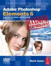 Adobe Photoshop Elements 6 Maximum Performance: Unleash the hidden performance of Elements - Mark Galer