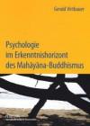 Psychologie Im Erkenntnishorizont Des Mahayana-Buddhismus: Interdependenz Und Intersubjektivitaet Im Beziehungserleben - Gerald Virtbauer