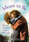 Meant to Be: Miraculous Stories to Inspire a Lifetime of Love - Joyce Vissell, Barry Vissell
