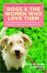 Dogs and the Women Who Love Them: Extraordinary True Stories of Loyalty, Healing, and Inspiration - Allen Anderson, Linda Anderson